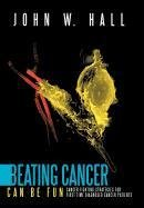 9781463403621: Beating Cancer Can Be Fun: Cancer Fighting Strategies for first time diagnosed cancer patients