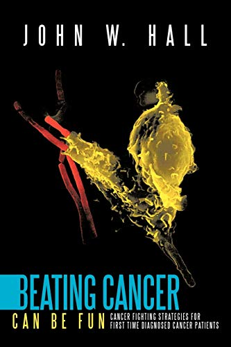 9781463403645: Beating Cancer Can Be Fun: Cancer Fighting Strategies for first time diagnosed cancer patients