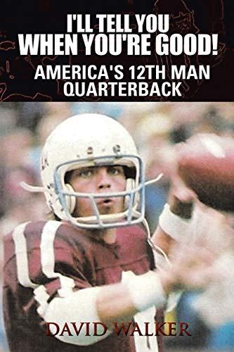 I'll Tell You When You're Good!: America's 12th Man Quarterback: Walker, David