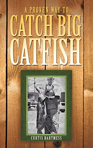A Proven Way to Catch Big Catfish: Bartmess, Curtis