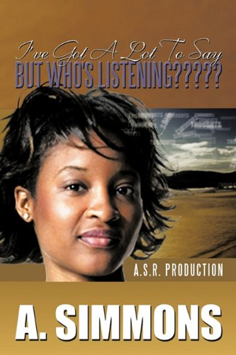 9781463409050: I'VE GOT A LOT TO SAY, BUT WHO'S LISTENING?????: A. S.R. PRODUCTION