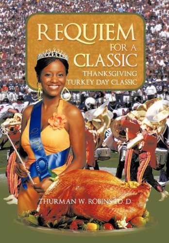 Requiem For A Classic: Thanksgiving Turkey Day Classic: Thurman W. Robins Ed. D.