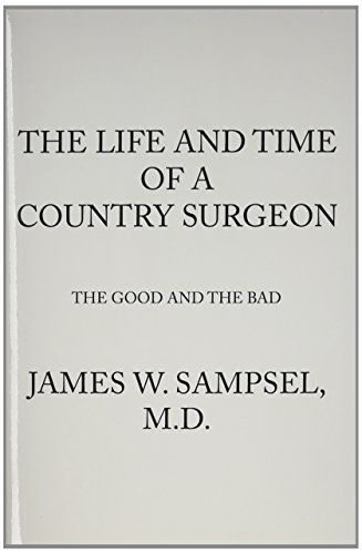 The Life and Time of a Country Surgeon the Good and the Bad: Sampsel, James W.
