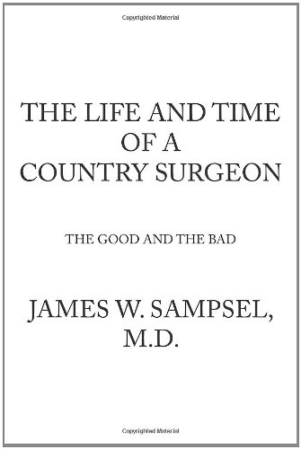 9781463409951: The Life And Time Of A Country Surgeon The Good And The Bad