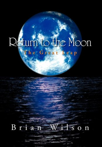 Return to the Moon: The Great Leap (1463410093) by Brian Wilson