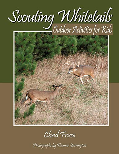 Scouting Whitetails: Outdoor Activities for Kids: Frase, Chad