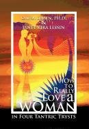 9781463412425: How to Really Love a Woman: In Four Tantric Trysts