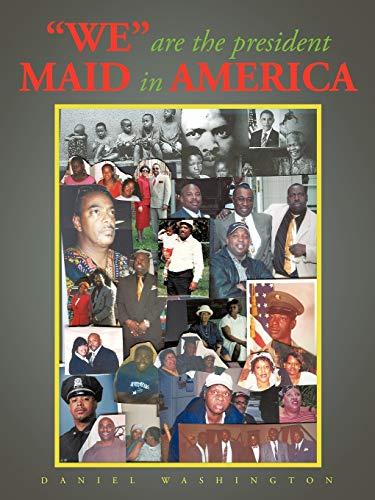 "We"" Are The President: Maid In America: Daniel Washington"
