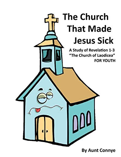 The Church That Made Jesus Sick: Revelation 3- The Church of Laodicea- For Kids: Aunt Connye