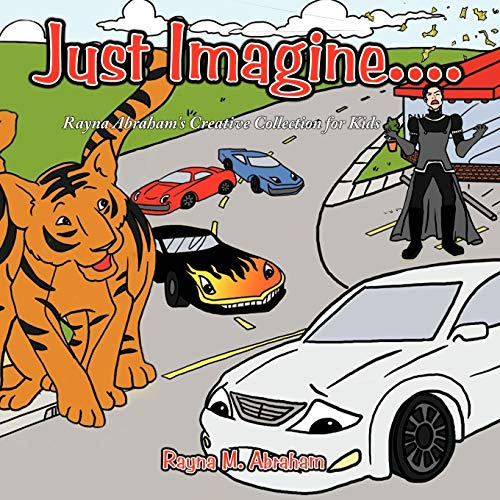 Just Imagine.: Rayna Abrahams Creative Collection for Kids: Rayna M. Abraham