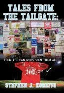 Tales from the Tailgate: From the Fan Whos Seen Them All: Stephen J. Koreivo