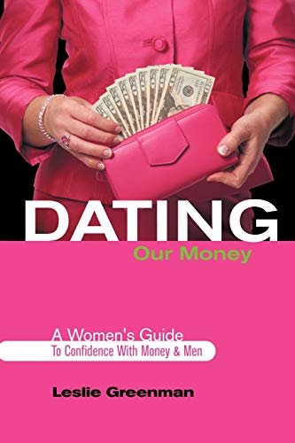 9781463417406: Dating Our Money: A Women's Guide To Confidence With Money and Men