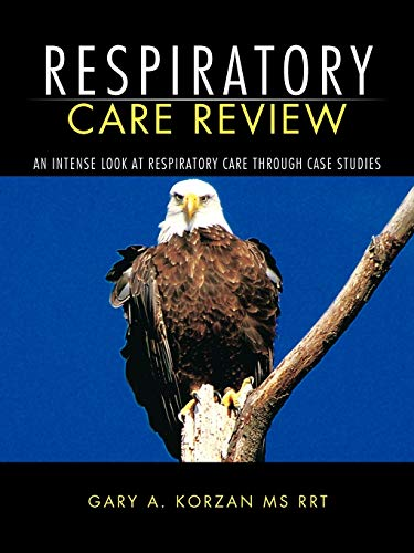 Respiratory Care Review: An Intense Look at Respiratory Care Through Case Studies: MS Gary A. ...