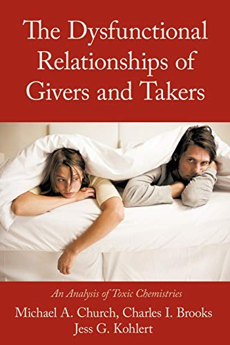 9781463424008: The Dysfunctional Relationships of Givers and Takers: An Analysis of Toxic Chemistries