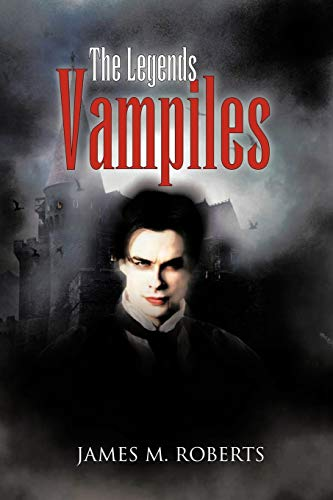 The Legends Vampiles The Legends of the Vampiles: James M. Roberts