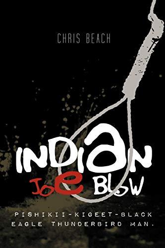 9781463428525: INDIAN JOE BLOW: Pishikii-Kigeet-Black Eagle Thunderbird Man.