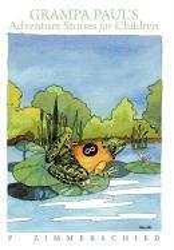 Grampa Pauls Adventure Stories for Children: P. Zimmerschied