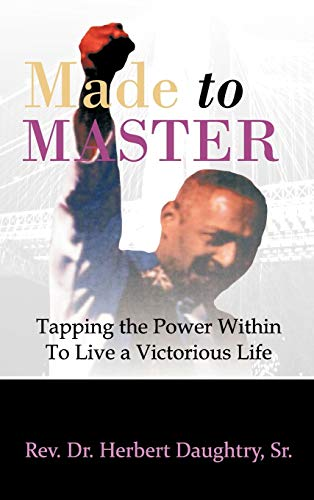 Made to Master: Tapping the Power Within to Live Victorious Life: Rev Dr Herbert Daughtry Sr