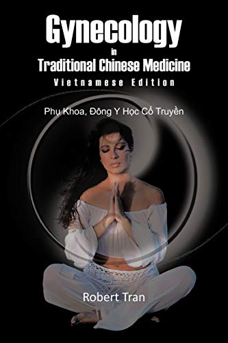 9781463429843: Gynecology in Traditional Chinese Medicine - Vietnamese Edition: Phu Khoa, Dong Y Hoc Co Truyen