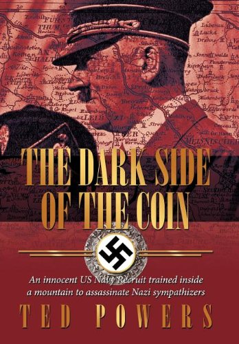 9781463430917: THE DARK SIDE OF THE COIN: A US Navy Recruit trained inside of a mountain to assassinate Nazi sympathizers