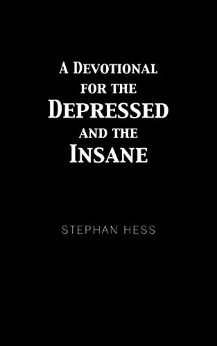A Devotional For The Depressed and The Insane: Stephan Hess