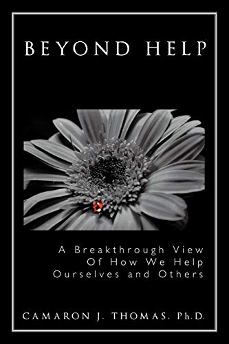 Beyond Help: A Breakthrough View Of How: Thomas Ph.D., Camaron