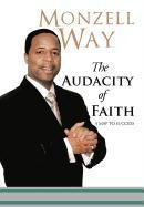 The Audacity of Faith: A Map to Success: Monzell Way