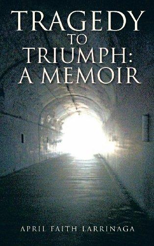 Tragedy to Triumph: A Memoir: April Faith Larrinaga