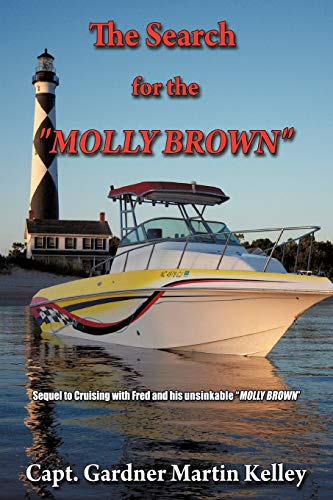 The Search for the Molly Brown: Sequel to Cruising with Fred and His Unsinkable Molly Brown: Capt ...