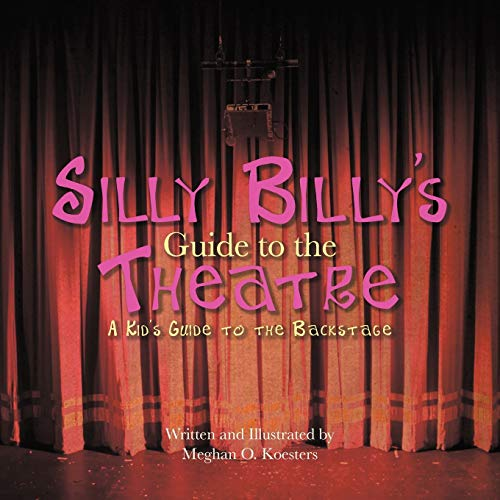 9781463437220: Silly Billy's Guide to the Theatre: A Kid's Guide to the Backstage
