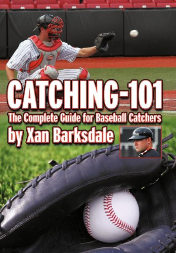 Catching-101: The Complete Guide for Baseball Catchers: Barksdale, Xan