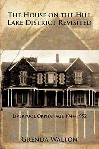 9781463440282: The House on The Hill Lake District Revisited: Liverpool Orphanage 1944-1952