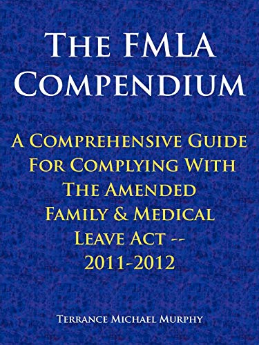 9781463440671: The FMLA Compendium, A Comprehensive Guide For Complying With The Amended Family & Medical Leave Act 2011-2012