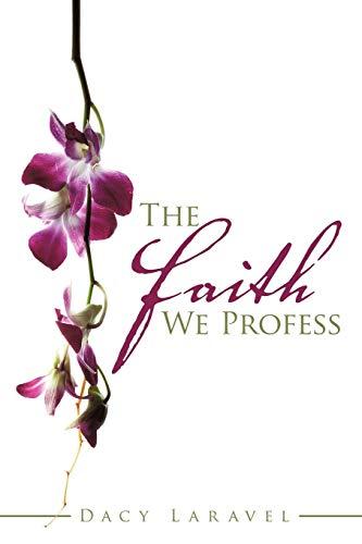 The Faith We Profess (Paperback): Dacy Laravel