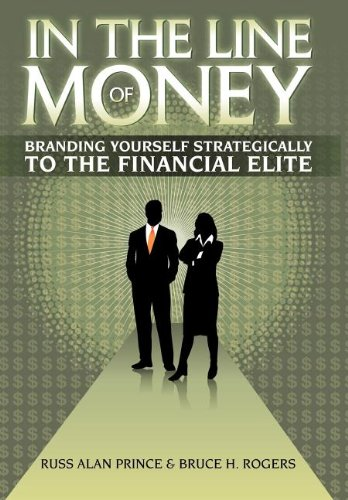In the Line of Money: Branding Yourself Strategically to the Financial Elite: Russ Alan Prince