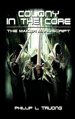 Colony in the Core: The Maker Manuscript: Phillip L. Truong
