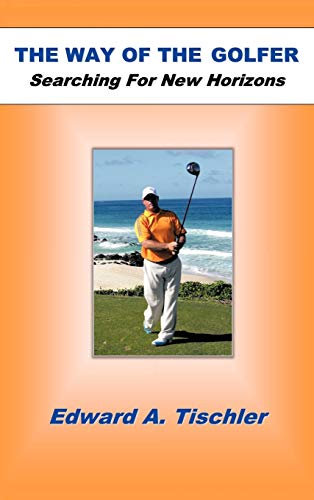 The Way of the Golfer: Searching for New Horizons: Edward A. Tischler