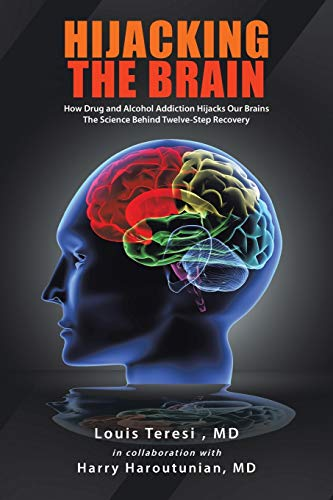 9781463444846: Hijacking the Brain: How Drug and Alcohol Addiction Hijacks our Brains the Science Behind Twelve-Step Recovery