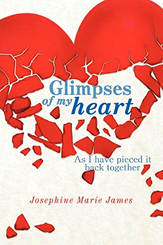 9781463445416: Glimpses Of My Heart: As I Have Piece It Back Together
