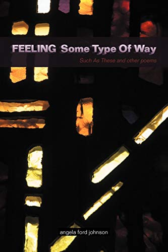 Feeling Some Type Of Way: Such As These And Other Poems: Angela Ford Johnson