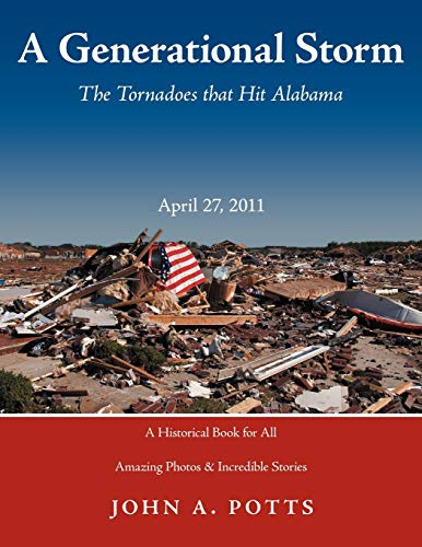A Generational Storm: The Tornadoes That Hit Alabam April 27, 2011: John A. Potts