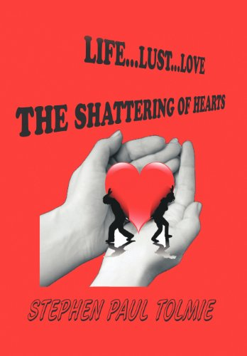 Life. Lust.Love: The Shattering of Hearts: Stephen Paul Tolmie