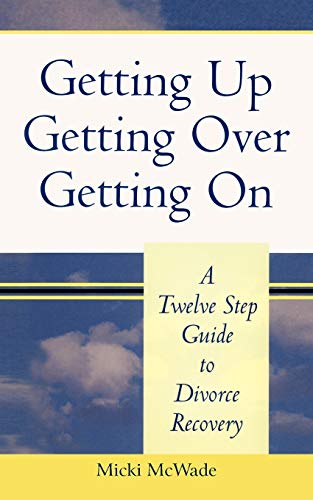 9781463447687: Getting Up, Getting Over, Getting On: A Twelve Step Guide to Divorce Recovery