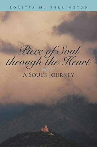 9781463452544: Piece of Soul Through the Heart: A Soul's Journey