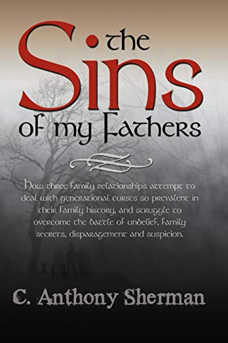 9781463452698: The Sins Of My Fathers: How Three Family Relationships Attempt To Deal With Generational Curses So Prevalent In Their Family History, And Struggle To ... Family Secrets, Disparagement And Suspicion.