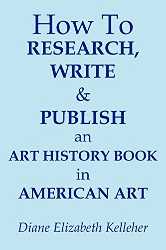 How To Research, Write And Publish An Art History Book In American Art: Diane Elizabeth Kelleher