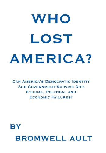 Who Lost America?: Can Americas Democratic Identity and Government Survive Our Ethical, Political ...