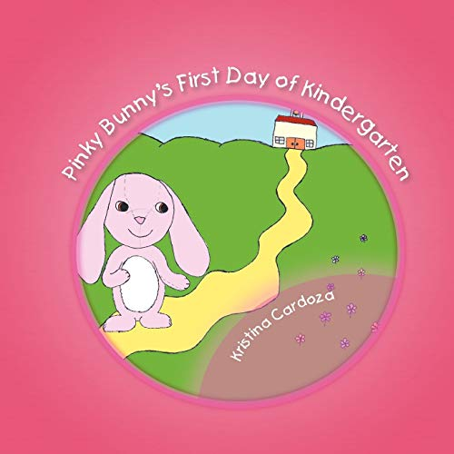 Pinky Bunny's First Day Of Kindergarten: Kristina Cardoza