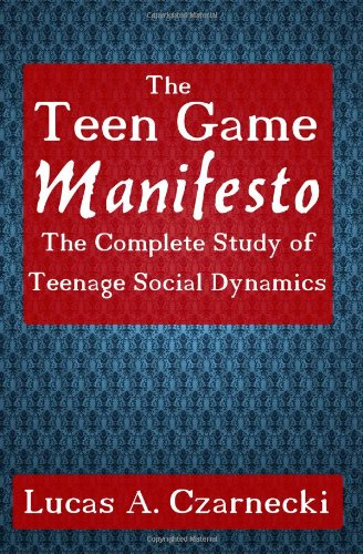 9781463501242: The Teen Game Manifesto: The Complete Lessons of Teenage Social Dynamics