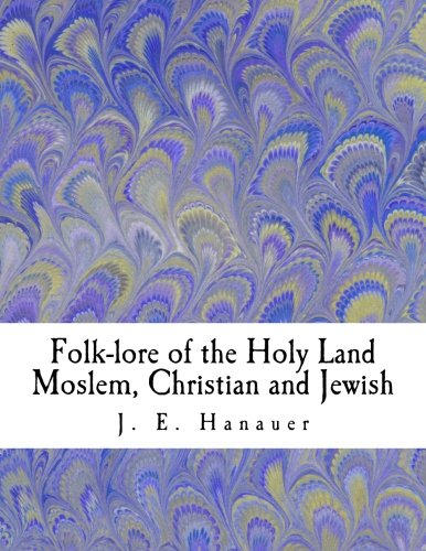 9781463501976: Folk-lore of the Holy Land Moslem, Christian and Jewish